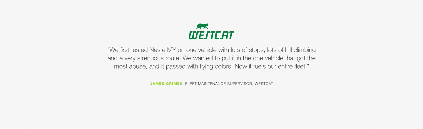 We first tested Neste MY on one vehicle with lots of stops, lots of hill climbing and a very strenuous route. We wanted to put it in the one vehicle that got the most abuse, and it passed with flying colors. Now it fuels our entire fleet.